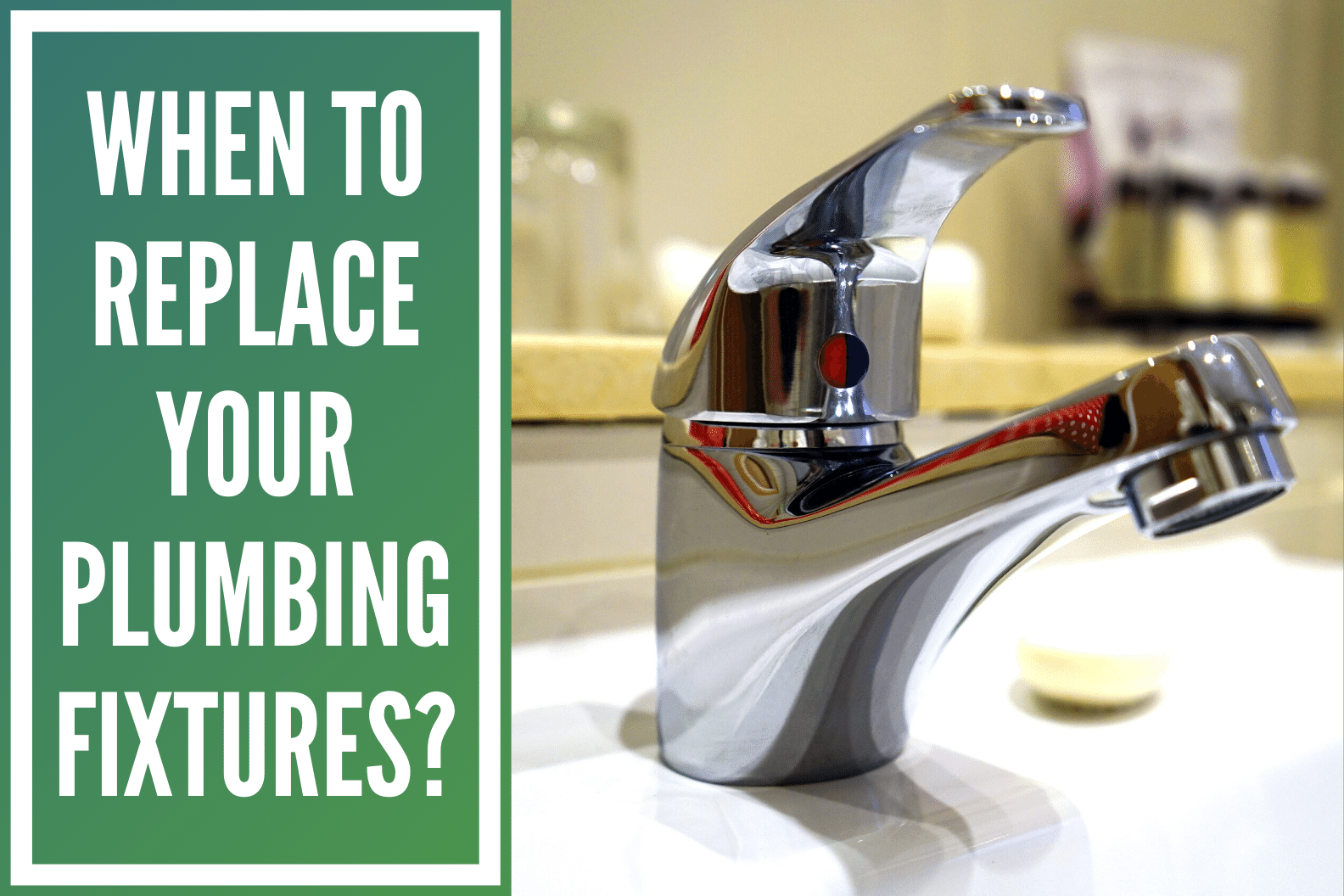 When to Replace Your Plumbing Fixtures?